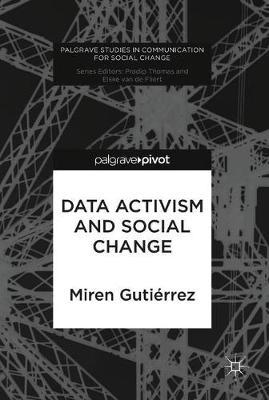 Data Activism and Social Change - Palgrave Studies in Communication for Social Change (Hardback)