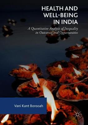 Health and Well-Being in India: A Quantitative Analysis of Inequality in Outcomes and Opportunities (Hardback)