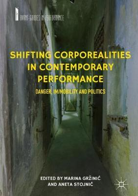 Shifting Corporealities in Contemporary Performance: Danger, Im/mobility and Politics - Avant-Gardes in Performance (Hardback)