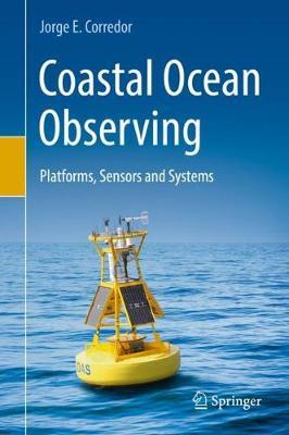 Coastal Ocean Observing: Platforms, Sensors and Systems (Hardback)