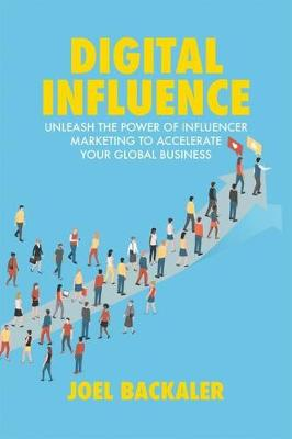 Digital Influence: Unleash the Power of Influencer Marketing to Accelerate Your Global Business (Hardback)