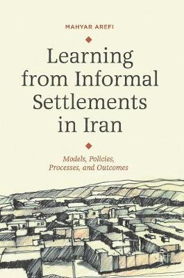 Learning from Informal Settlements in Iran: Models, Policies, Processes, and Outcomes (Hardback)
