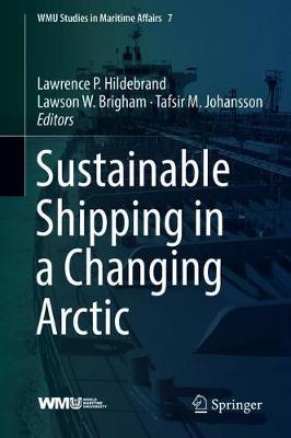 Sustainable Shipping in a Changing Arctic - WMU Studies in Maritime Affairs 7 (Hardback)