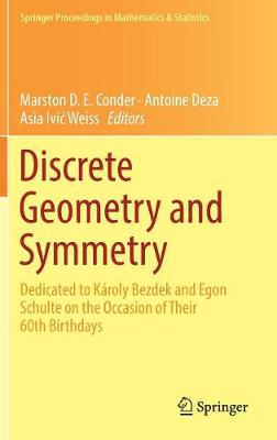 Discrete Geometry and Symmetry: Dedicated to Karoly Bezdek and Egon Schulte on the Occasion of Their 60th Birthdays - Springer Proceedings in Mathematics & Statistics 234 (Hardback)