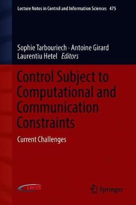 Control Subject to Computational and Communication Constraints: Current Challenges - Lecture Notes in Control and Information Sciences 475 (Hardback)