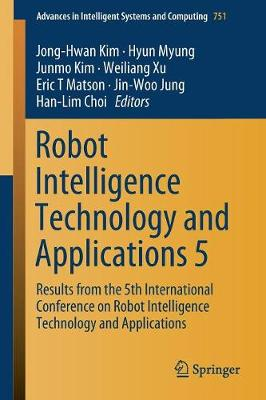 Robot Intelligence Technology and Applications 5: Results from the 5th International Conference on Robot Intelligence Technology and Applications - Advances in Intelligent Systems and Computing 751 (Paperback)