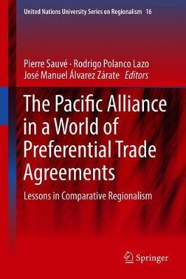 The Pacific Alliance in a World of Preferential Trade Agreements: Lessons in Comparative Regionalism - United Nations University Series on Regionalism 16 (Hardback)