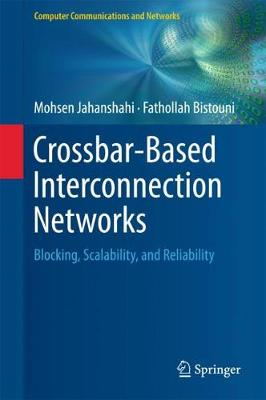 Crossbar-Based Interconnection Networks: Blocking, Scalability, and Reliability - Computer Communications and Networks (Hardback)