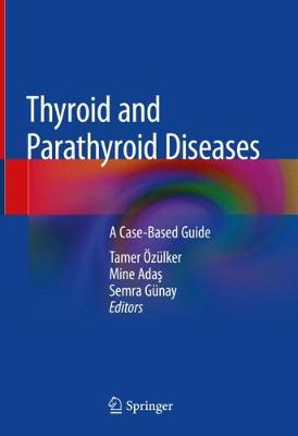 Thyroid and Parathyroid Diseases: A Case-Based Guide (Hardback)