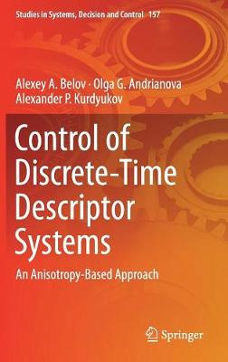 Control of Discrete-Time Descriptor Systems: An Anisotropy-Based Approach - Studies in Systems, Decision and Control 157 (Hardback)