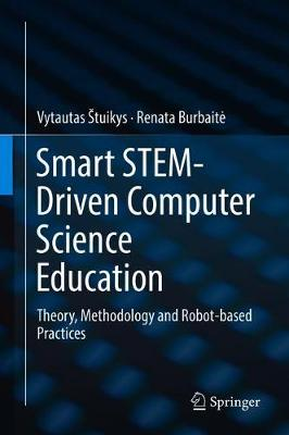 Smart STEM-Driven Computer Science Education: Theory, Methodology and Robot-based Practices (Hardback)