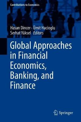 Global Approaches in Financial Economics, Banking, and Finance - Contributions to Economics (Hardback)