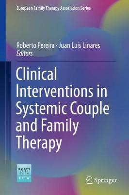 Clinical Interventions in Systemic Couple and Family Therapy - European Family Therapy Association Series (Hardback)