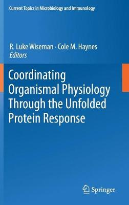 Coordinating Organismal Physiology Through the Unfolded Protein Response - Current Topics in Microbiology and Immunology 414 (Hardback)