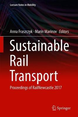 Sustainable Rail Transport: Proceedings of RailNewcastle 2017 - Lecture Notes in Mobility (Hardback)