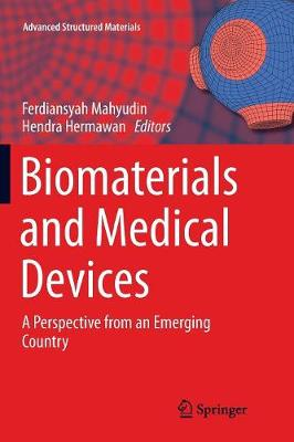 Biomaterials and Medical Devices: A Perspective from an Emerging Country - Advanced Structured Materials 58 (Paperback)