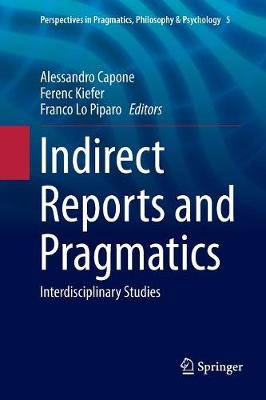 Indirect Reports and Pragmatics: Interdisciplinary Studies - Perspectives in Pragmatics, Philosophy & Psychology 5 (Paperback)