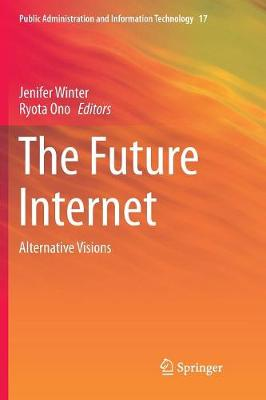 The Future Internet: Alternative Visions - Public Administration and Information Technology 17 (Paperback)