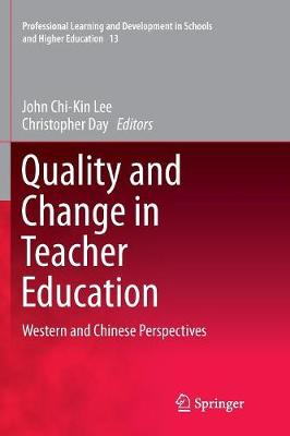 Quality and Change in Teacher Education: Western and Chinese Perspectives - Professional Learning and Development in Schools and Higher Education 13 (Paperback)