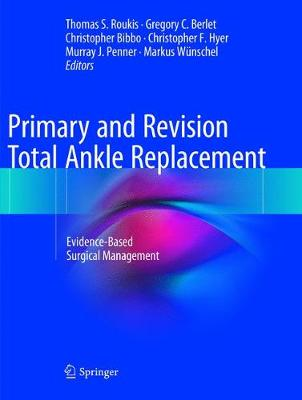 Primary and Revision Total Ankle Replacement: Evidence-Based Surgical Management (Paperback)