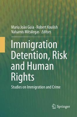 Immigration Detention, Risk and Human Rights: Studies on Immigration and Crime (Paperback)