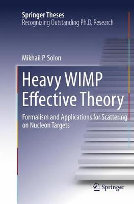 Heavy WIMP Effective Theory: Formalism and Applications for Scattering on Nucleon Targets - Springer Theses (Paperback)
