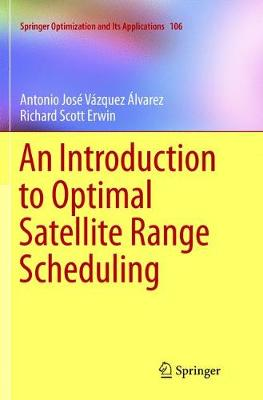 An Introduction to Optimal Satellite Range Scheduling - Springer Optimization and Its Applications 106 (Paperback)
