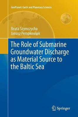 The Role of Submarine Groundwater Discharge as Material Source to the Baltic Sea - GeoPlanet: Earth and Planetary Sciences (Paperback)