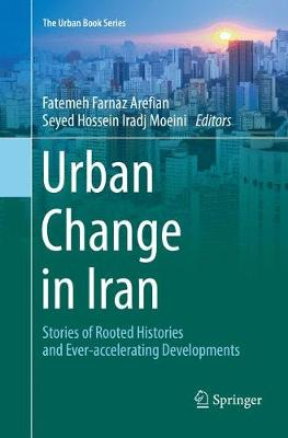 Urban Change in Iran: Stories of Rooted Histories and Ever-accelerating Developments - The Urban Book Series (Paperback)