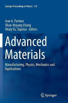 Advanced Materials: Manufacturing, Physics, Mechanics and Applications - Springer Proceedings in Physics 175 (Paperback)