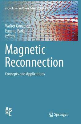 Magnetic Reconnection: Concepts and Applications - Astrophysics and Space Science Library 427 (Paperback)