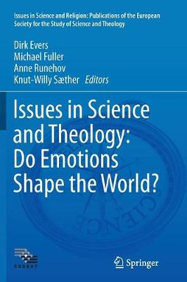 Issues in Science and Theology: Do Emotions Shape the World? - Issues in Science and Religion: Publications of the European Society for the Study of Science and Theology (Paperback)