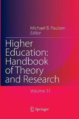 Higher Education: Handbook of Theory and Research - Higher Education: Handbook of Theory and Research 31 (Paperback)