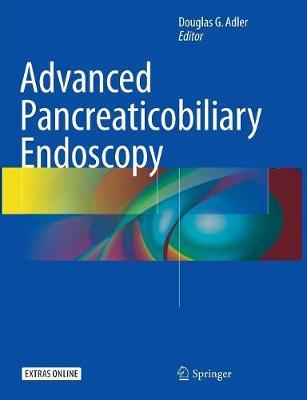 Advanced Pancreaticobiliary Endoscopy (Paperback)