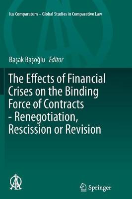 The Effects of Financial Crises on the Binding Force of Contracts - Renegotiation, Rescission or Revision - Ius Comparatum - Global Studies in Comparative Law 17 (Paperback)