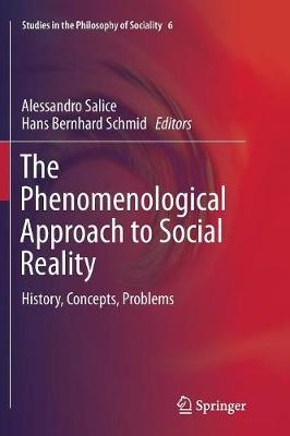 The Phenomenological Approach to Social Reality: History, Concepts, Problems - Studies in the Philosophy of Sociality 6 (Paperback)