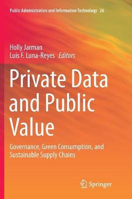 Private Data and Public Value: Governance, Green Consumption, and Sustainable Supply Chains - Public Administration and Information Technology 26 (Paperback)