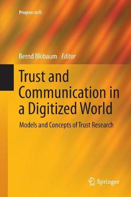 Trust and Communication in a Digitized World: Models and Concepts of Trust Research - Progress in IS (Paperback)