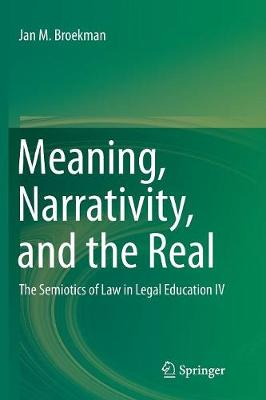 Meaning, Narrativity, and the Real: The Semiotics of Law in Legal Education IV (Paperback)