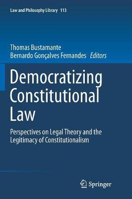 Democratizing Constitutional Law: Perspectives on Legal Theory and the Legitimacy of Constitutionalism - Law and Philosophy Library 113 (Paperback)