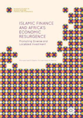 Islamic Finance and Africa's Economic Resurgence: Promoting Diverse and Localized Investment - Palgrave Studies in Islamic Banking, Finance, and Economics (Paperback)