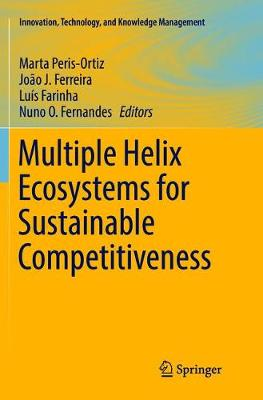 Multiple Helix Ecosystems for Sustainable Competitiveness - Innovation, Technology, and Knowledge Management (Paperback)