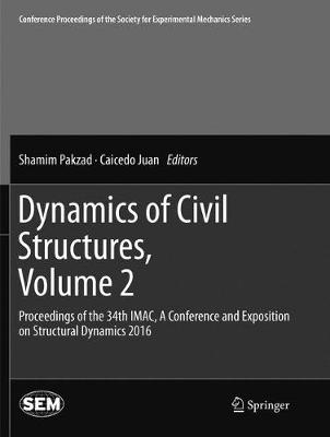Dynamics of Civil Structures, Volume 2: Proceedings of the 34th IMAC, A Conference and Exposition on Structural Dynamics 2016 - Conference Proceedings of the Society for Experimental Mechanics Series (Paperback)