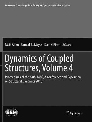 Dynamics of Coupled Structures, Volume 4: Proceedings of the 34th IMAC, A Conference and Exposition on Structural Dynamics 2016 - Conference Proceedings of the Society for Experimental Mechanics Series (Paperback)