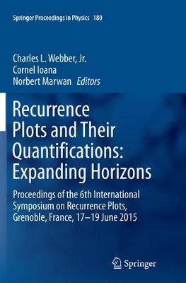 Recurrence Plots and Their Quantifications: Expanding Horizons: Proceedings of the 6th International Symposium on Recurrence Plots, Grenoble, France, 17-19 June 2015 - Springer Proceedings in Physics 180 (Paperback)