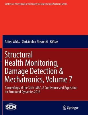 Structural Health Monitoring, Damage Detection & Mechatronics, Volume 7: Proceedings of the 34th IMAC, A Conference and Exposition on Structural Dynamics 2016 - Conference Proceedings of the Society for Experimental Mechanics Series (Paperback)