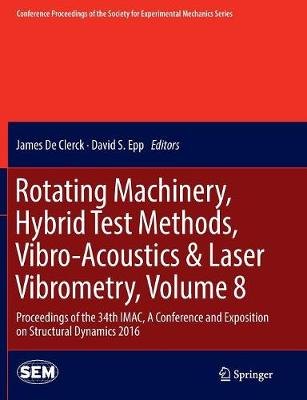 Rotating Machinery, Hybrid Test Methods, Vibro-Acoustics & Laser Vibrometry, Volume 8: Proceedings of the 34th IMAC, A Conference and Exposition on Structural Dynamics 2016 - Conference Proceedings of the Society for Experimental Mechanics Series (Paperback)