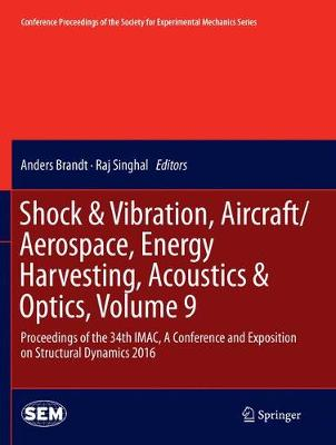 Shock & Vibration, Aircraft/Aerospace, Energy Harvesting, Acoustics & Optics, Volume 9: Proceedings of the 34th IMAC, A Conference and Exposition on Structural Dynamics 2016 - Conference Proceedings of the Society for Experimental Mechanics Series (Paperback)
