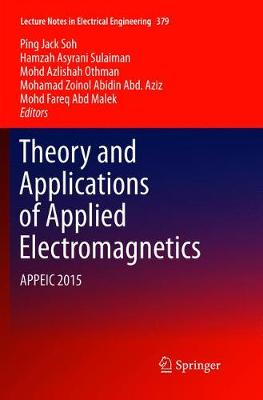 Theory and Applications of Applied Electromagnetics: APPEIC 2015 - Lecture Notes in Electrical Engineering 379 (Paperback)