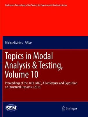 Topics in Modal Analysis & Testing, Volume 10: Proceedings of the 34th IMAC, A Conference and Exposition on Structural Dynamics 2016 - Conference Proceedings of the Society for Experimental Mechanics Series (Paperback)